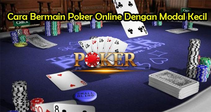 Cara Bermain Poker Online Dengan Modal Kecil