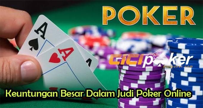 Keuntungan Besar Dalam Judi Poker Online