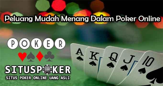 Peluang Mudah Menang Dalam Poker Online