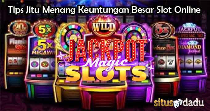 Tips Jitu Menang Keuntungan Besar Slot Online