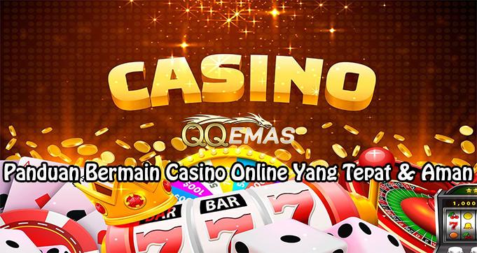 Panduan Bermain Casino Online Yang Tepat & Aman