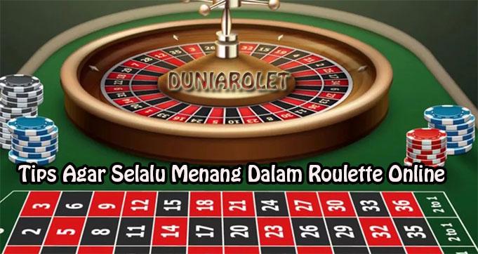 Tips Agar Selalu Menang Dalam Roulette Online
